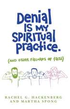 Denial Is My Spiritual Practice: (and Other Failures of Faith)