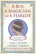 A Boy, a Magician, and a Harlot: Stories You Never Heard from the Bible