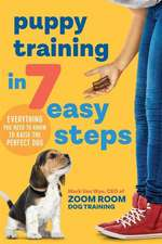 Puppy Training in 7 Easy Steps: Everything You Need to Know to Raise the Perfect Dog
