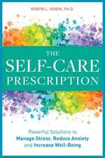 The Self Care Prescription: Powerful Solutions to Manage Stress, Reduce Anxiety & Increase Wellbeing