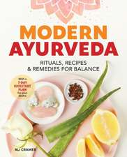 Modern Ayurveda: Rituals, Recipes, and Remedies for Balance