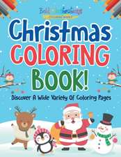 Christmas Coloring Book! Discover A Wide Variety Of Coloring Pages