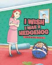 I Wish I Was a Hedgehog
