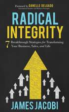 Radical Integrity: 7 Breakthrough Strategies for Transforming Your Business, Sales, and Life