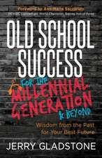 Old School Success for the Millennial Generation & Beyond