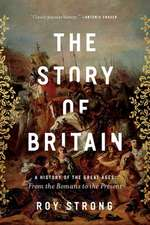 The Story of Britain: A History of the Great Ages: From the Romans to the Present