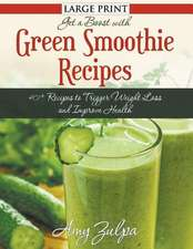 Get a Boost with Green Smoothie Recipes:  40+ Recipes to Trigger Weight Loss and Improve Health