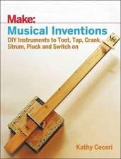 Musical Inventions – DIY Instruments to Toot, Tap, Crank, Strum, Pluck and Switch On