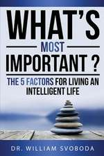 What's Most Important?:  The 5 Factors for Living an Intelligent Life