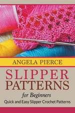 Slipper Patterns for Beginners:  Quick and Easy Slipper Crochet Patterns