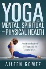 Yoga and Your Mental, Spiritual and Physical Health