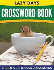 Lazy Days Crossword Book (Easy to Medium):  Bigger Is Better USA Crosswords