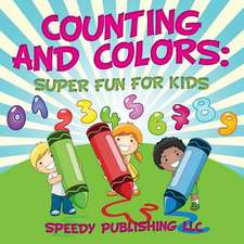 Counting and Colors:  Super Fun for Kids