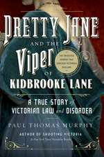Pretty Jane and the Viper of Kidbrooke Lane – A True Story of Victorian Law and Disorder: The Unsolved Murder that Shocked Victorian England