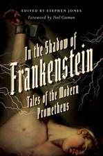 In the Shadow of Frankenstein – Tales of the Modern Prometheus