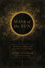 Mask of the Sun – The Science, History and Forgotten Lore of Eclipses