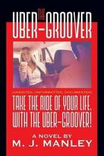 Take the Ride of Your Life, with the Uber-Groover!
