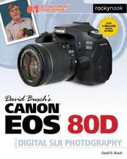 David Busch's Canon EOS 80d Guide to Digital Slr Photography:  115 X-Pert Tips to Get the Most Out of Your Camera