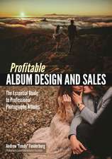 Profitable Album Design And Sales: The Essential Guide to Professional Photography Albums