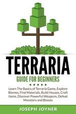 Terraria Guide for Beginners:  Learn the Basics of Terraria Game, Explore Biomes, Find Materials, Build Houses, Craft Items, Discover Powerful Weapon