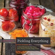 Pickling Everything – Foolproof Recipes for Sour, Sweet, Spicy, Savory, Crunchy, Tangy Treats