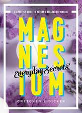 Magnesium: Everyday Secrets – A Lifestyle Guide to Nature`s Relaxation Mineral