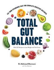Total Gut Balance – Fix Your Mycobiome Fast for Complete Digestive Wellness With 50 Recipes to Lose Weight and Feel Great
