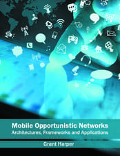 Mobile Opportunistic Networks: Architectures, Frameworks and Applications