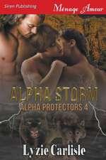 Alpha Storm [Alpha Protectors 4] (Siren Publishing Menage Amour)