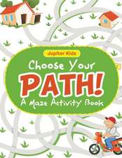 Choose Your Path! A Maze Activity Book