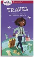 A Smart Girl's Guide: Travel: Everything You Need to Know about Adventuring Near and Far