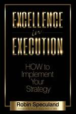 Excellence in Execution:  How to Implement Your Strategy