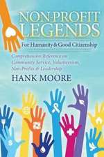 Non-Profit Legends: Comprehensive Reference on Community Service, Volunteerism, Non-Profits and Leadership for Humanity and Good Citizensh