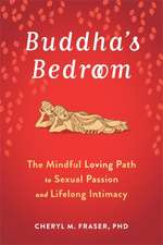 Buddha's Bedroom: Awaken Your Inner Lover with Science, Wisdom, and Mindfulness