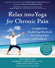Relax Into Yoga for Chronic Pain: An Eight-Week Mindful Yoga Workbook for Finding Relief and Resilience