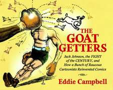 The Goat-Getters: Jack Johnson, the Fight of the Century, and How a Bunch of Raucous Cartoonists Reinvented Comics