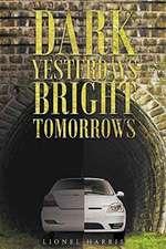 Dark Yesterdays - Bright Tomorrows