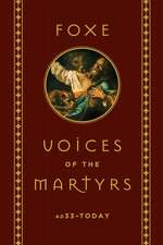 Voices of the Martyrs: Ad 33 to Today