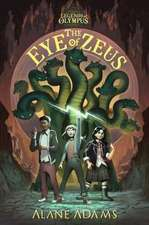 The Eye of Zeus: Legends of Olympus, Book One