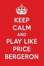 Keep Calm and Play Like Price Bergeron: Price Bergeron Designer Notebook