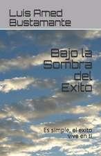 Bajo La Sombra del Exito: Es Simple, El Exito Vive En Ti