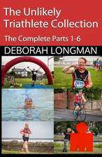 The Unlikely Triathlete Collection: The Complete Parts One to Six