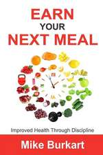 Earn Your Next Meal: Improved Health Through Discipline