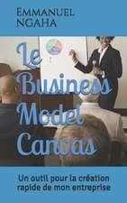 Le Business Model Canvas: Un Outil Pour La Création Rapide de Mon Entreprise