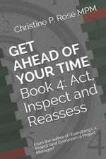 Get Ahead of Your Time Book 4: Act, Inspect and Reassess