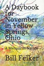 A Daybook for November in Yellow Springs, Ohio: A Memoir in Nature