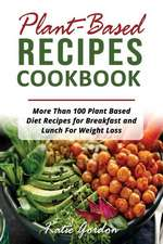 Plant Based Recipes Cookbook: More Than 100 Plant Based Diet Recipes for Breakfast and Lunch for Weight Loss