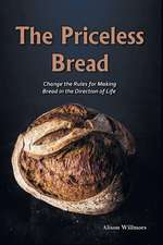 The Priceless Breads: Change the Rules for Making Bread in the Direction of Life