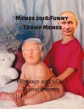Memes 2018: Funny Trump Memes: Hilarious and Lol Trump Memes