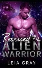 Rescued by the Alien Warrior: A Sci Fi Alien Romance